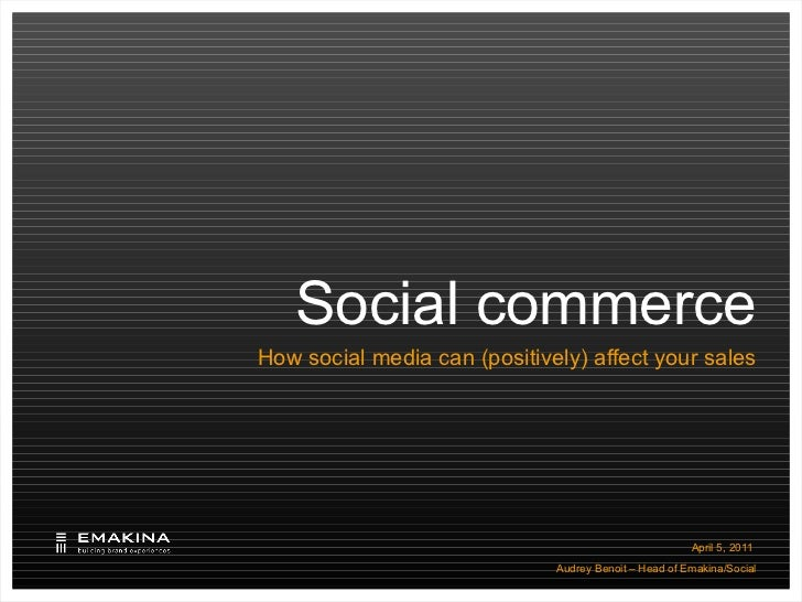 Social commerce How social media can (positively) affect your sales <ul><li>Audrey Benoit – Head of Emakina/Social </li></ul>