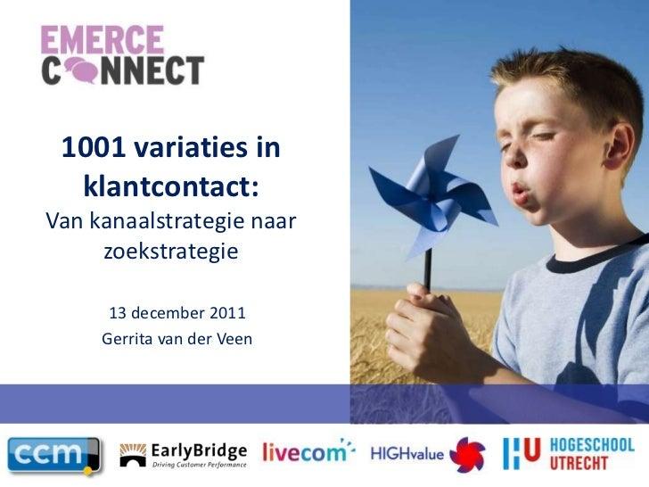 1001 variaties in  klantcontact:Van kanaalstrategie naar     zoekstrategie      13 december 2011     Gerrita van der Veen