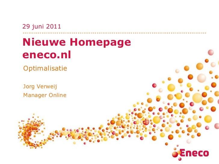 Nieuwe Homepage  eneco.nl Optimalisatie Jorg Verweij Manager Online 29 juni 2011