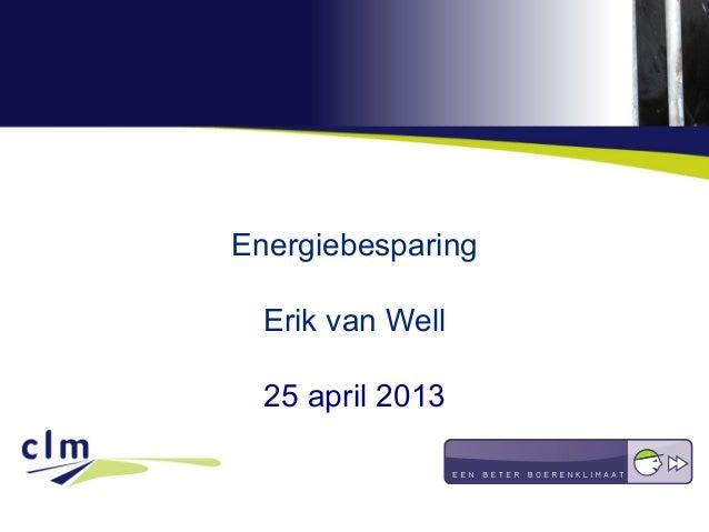 EnergiebesparingErik van Well25 april 2013