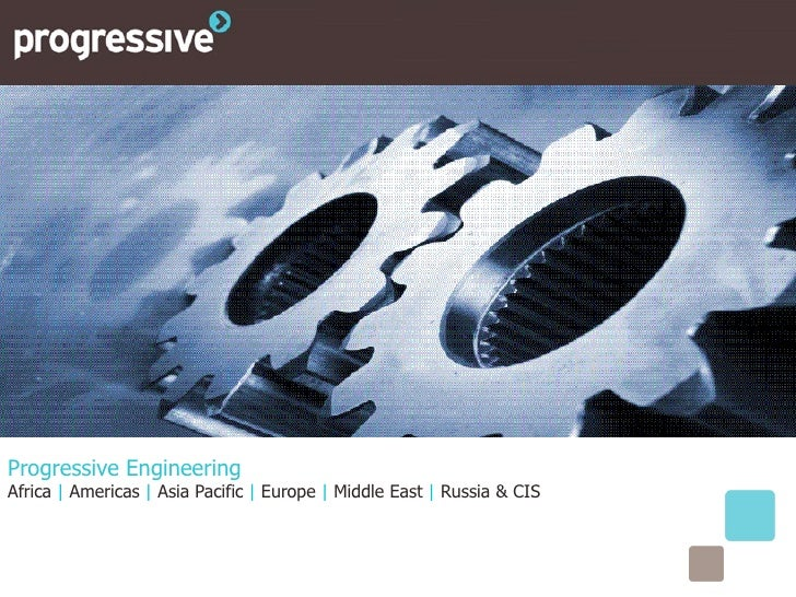 Progressive EngineeringAfrica | Americas | Asia Pacific | Europe | Middle East | Russia & CIS