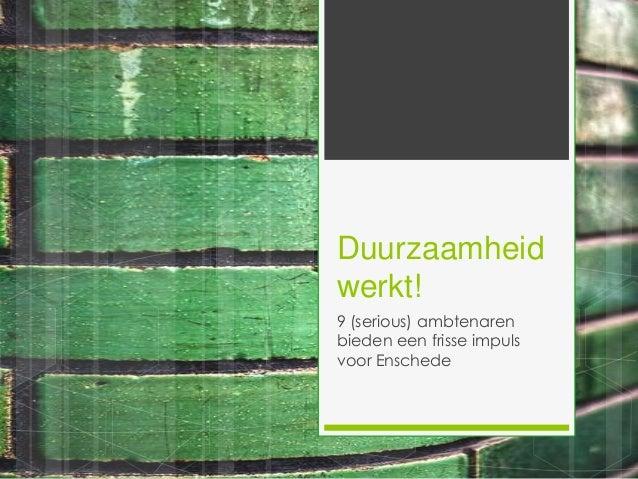 Duurzaamheid werkt! 9 (serious) ambtenaren bieden een frisse impuls voor Enschede
