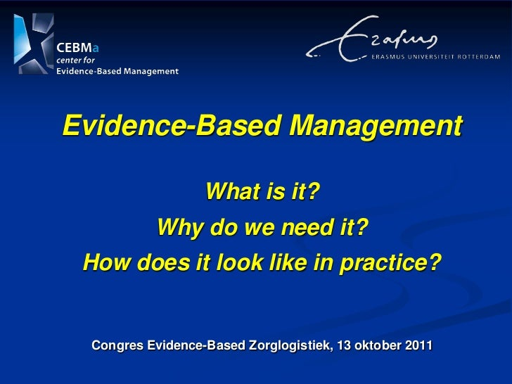 Evidence-Based ManagementWhat is it?Why do we need it?How does it look like in practice?<br />Congres Evidence-Based Zorgl...
