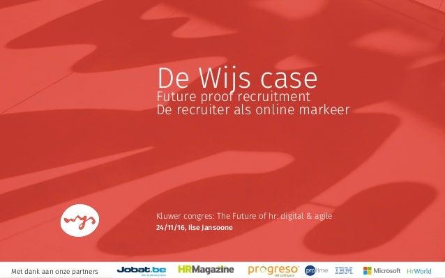 De Wijs caseFuture proof recruitment De recruiter als online markeer Kluwer congres: The Future of hr: digital & agile 24/...