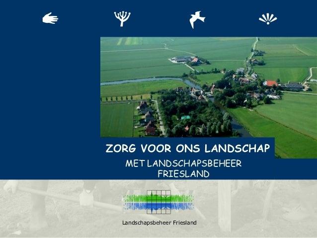 ZORG VOOR ONS LANDSCHAP   MET LANDSCHAPSBEHEER         FRIESLAND  Landschapsbeheer Friesland