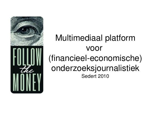 Multimediaal platform voor (financieel-economische) onderzoeksjournalistiek Sedert 2010