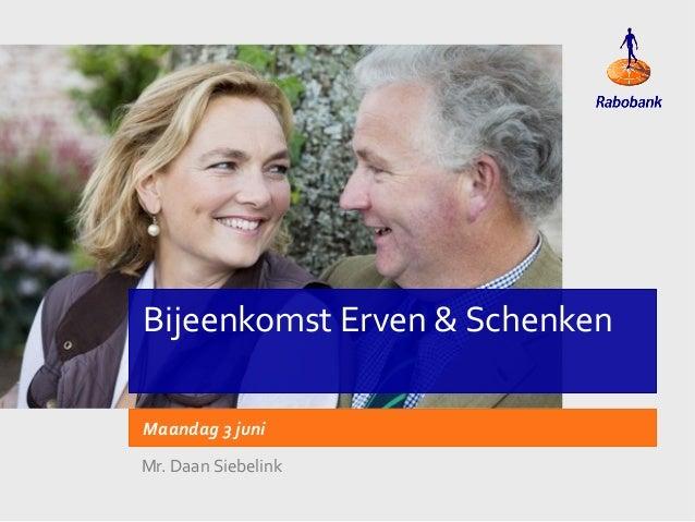 Bijeenkomst Erven & SchenkenMaandag 3 juniMr. Daan Siebelink