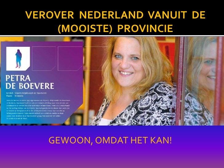 VEROVER  NEDERLAND  VANUIT  DE  (MOOISTE)  PROVINCIE<br />GEWOON, OMDAT HET KAN!<br />