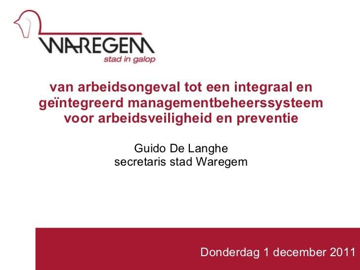van arbeidsongeval tot een integraal en geïntegreerd managementbeheerssysteem voor arbeidsveiligheid en preventie Guido De...