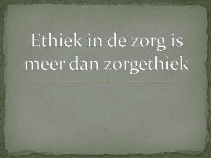 Ethiek in de zorg is meer dan zorgethiek<br />