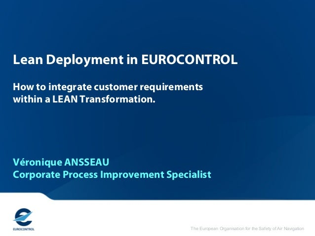 The European Organisation for the Safety of Air NavigationLean Deployment in EUROCONTROLHow to integrate customer requirem...
