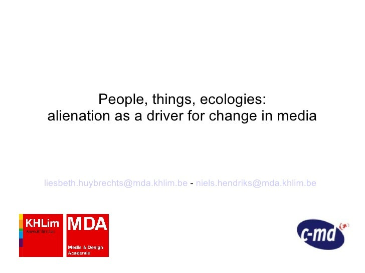 People, things, ecologies: alienation as a driver for change in media [email_address]  -  [email_address]