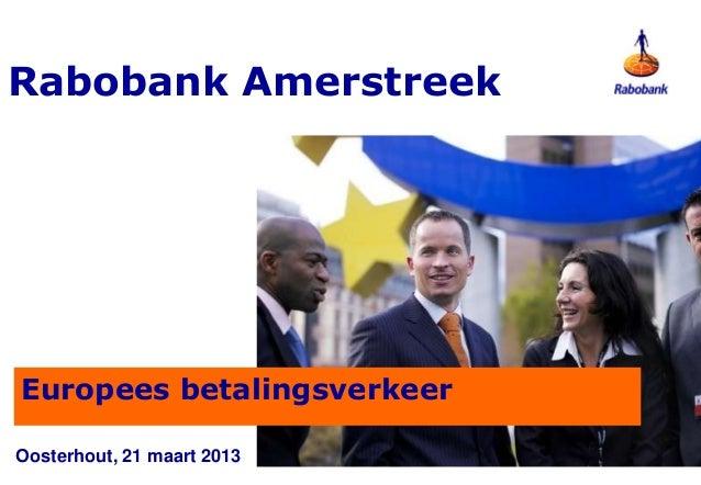 Rabobank AmerstreekEuropees betalingsverkeerOosterhout, 21 maart 2013
