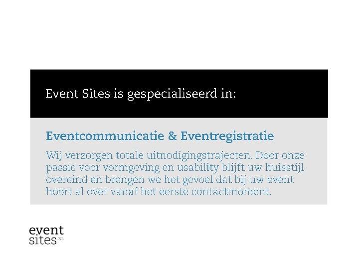 Geen Event Site wel registrerenNaast een volledige Event Site bieden wij ook een registratie paginaaan. Dit betekend minde...