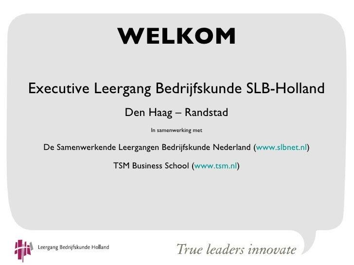 WELKOMExecutive Leergang Bedrijfskunde SLB-Holland                      Den Haag – Randstad                             In...