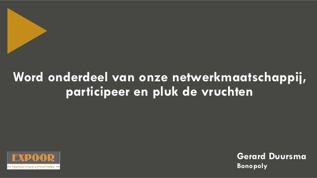 Word onderdeel van onze netwerkmaatschappij, participeer en pluk de vruchten Gerard Duursma Bonopoly