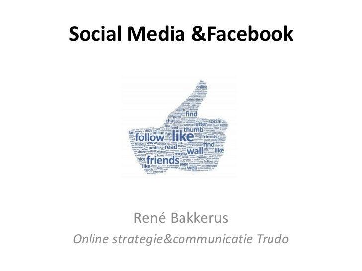 Social Media &Facebook         René BakkerusOnline strategie&communicatie Trudo