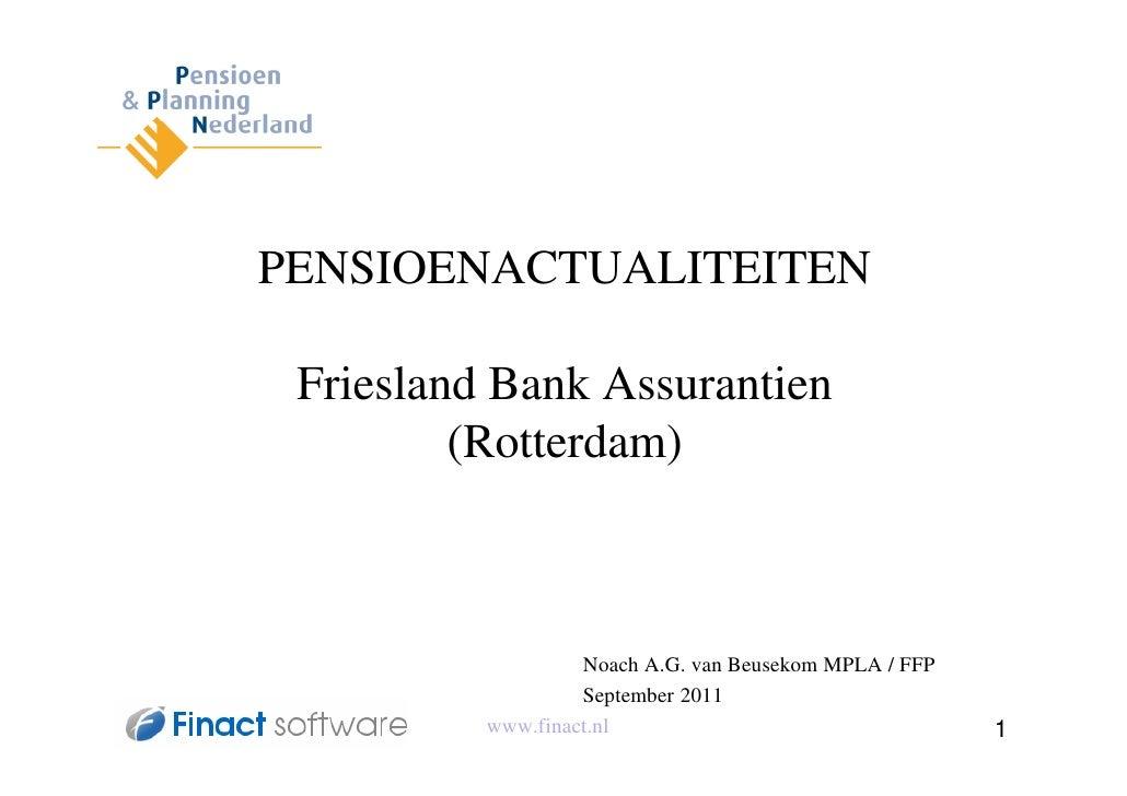 PENSIOENACTUALITEITEN Friesland Bank Assurantien         (Rotterdam)                   Noach A.G. van Beusekom MPLA / FFP ...