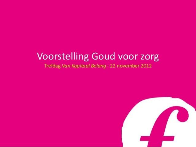 Voorstelling Goud voor zorg Trefdag Van Kapitaal Belang - 22 november 2012
