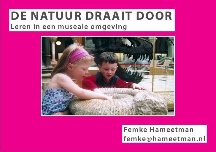 De natuur Draait Door Leren in een museale omgeving                                 Femke Hameetman                       ...