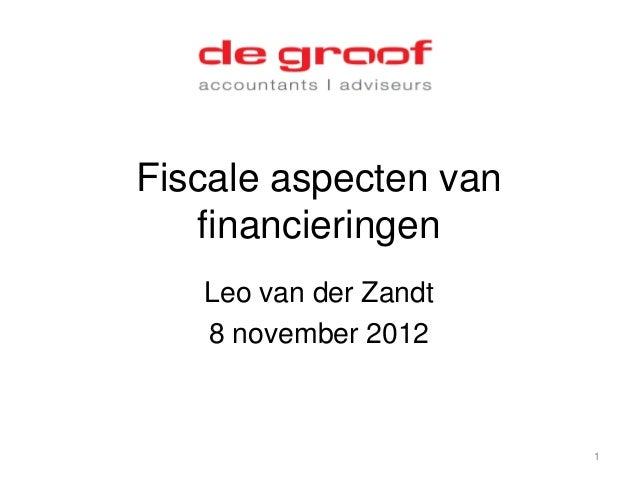 Fiscale aspecten van   financieringen   Leo van der Zandt   8 november 2012                       1