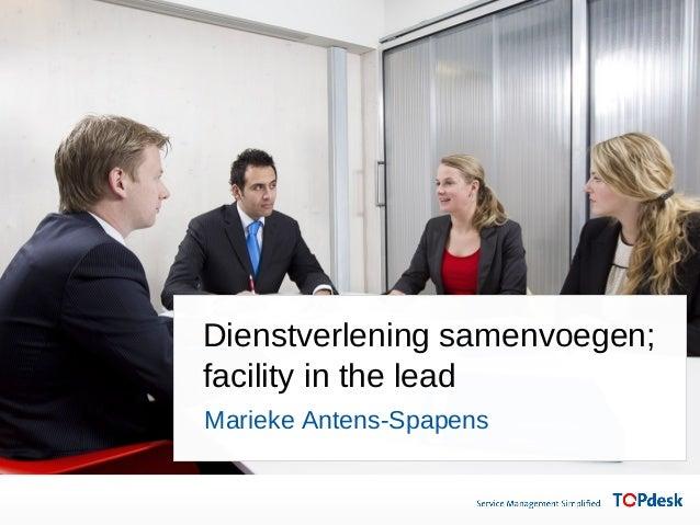 Dienstverlening samenvoegen; facility in the lead Marieke Antens-Spapens