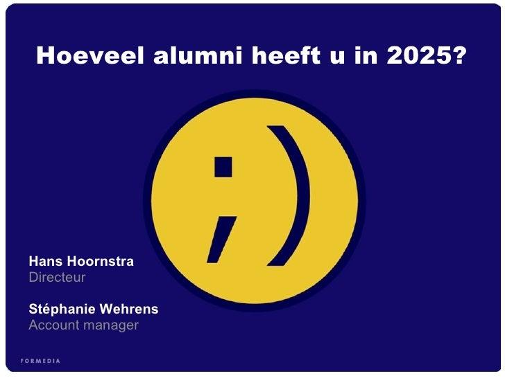 Hans Hoornstra  Directeur Stéphanie Wehrens Account manager Hoeveel alumni heeft u in 2025?