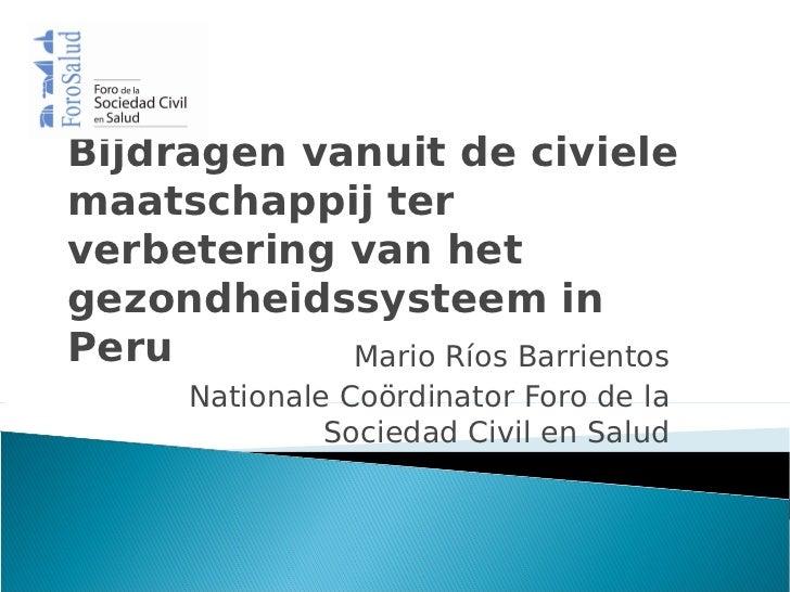 Bijdragen vanuit de civielemaatschappij terverbetering van hetgezondheidssysteem inPeru        Mario Ríos Barrientos      ...