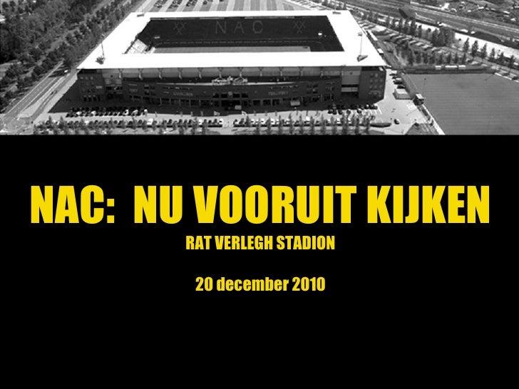 NAC:  NU VOORUIT KIJKEN RAT VERLEGH STADION 20 december 2010