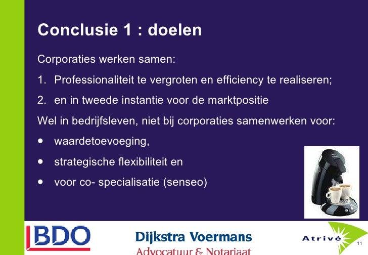 Conclusie 1 : doelen <ul><li>Corporaties werken samen: </li></ul><ul><li>1. Professionaliteit te vergroten en efficiency t...