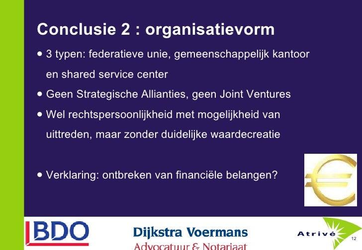 Conclusie 2 : organisatievorm <ul><li>3 typen: federatieve unie, gemeenschappelijk kantoor </li></ul><ul><li>en shared ser...