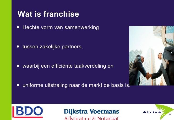 Wat is franchise <ul><li>Hechte vorm van samenwerking  </li></ul><ul><li>tussen zakelijke partners,  </li></ul><ul><li>waa...
