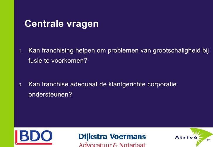 Centrale vragen <ul><li>Kan franchising helpen omproblemen van grootschaligheid bij fusie te voorkomen?  </li></ul><ul><l...