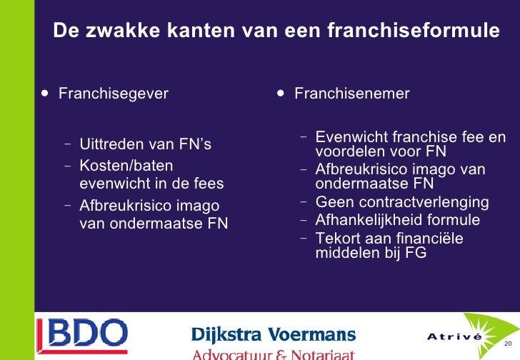 De zwakke kanten van een franchiseformule  <ul><li>Franchisenemer </li></ul><ul><ul><li>Evenwicht franchise fee en voordel...