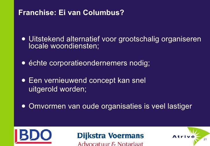 Franchise: Ei van Columbus? <ul><li>Uitstekend alternatief voor grootschalig organiseren locale woondiensten; </li></ul><u...