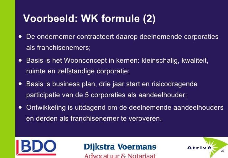 Voorbeeld: WK formule (2) <ul><li>De ondernemer contracteert daarop deelnemende corporaties als franchisenemers; </li></ul...