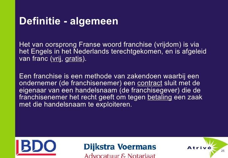 Definitie - algemeen <ul><li>Het van oorsprong Franse woord franchise (vrijdom) is via het Engels in het Nederlands terech...