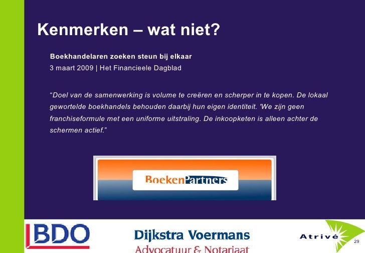 Kenmerken – wat niet?   <ul><li>Boekhandelaren zoeken steun bij elkaar  3 maart 2009 | Het Financieele Dagblad  </li></ul>...