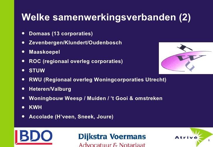 Welke samenwerkingsverbanden (2) <ul><li>Domaas (13 corporaties) </li></ul><ul><li>Zevenbergen/Klundert/Oudenbosch </li></...