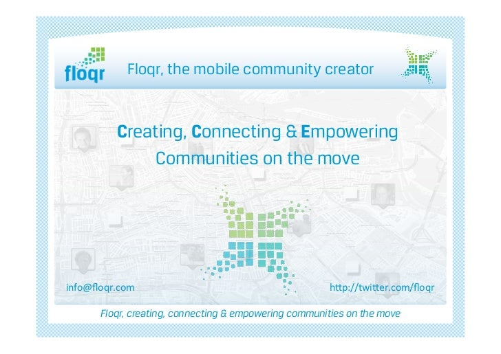 Floqr, the mobile community creator                           å             Creating, Connecting & Empowering           ...