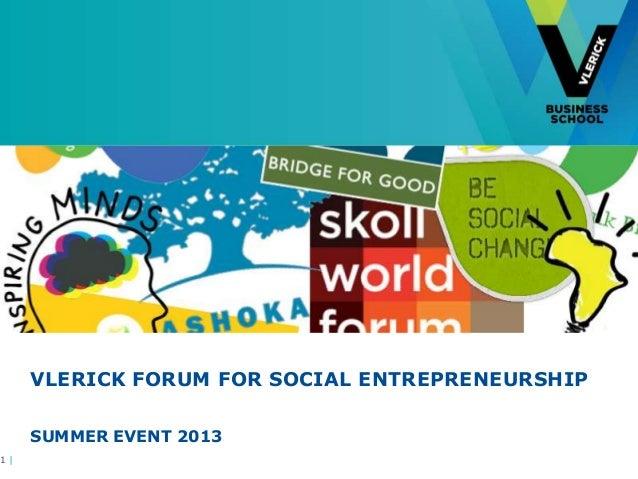 VLERICK FORUM FOR SOCIAL ENTREPRENEURSHIP SUMMER EVENT 2013 1 |