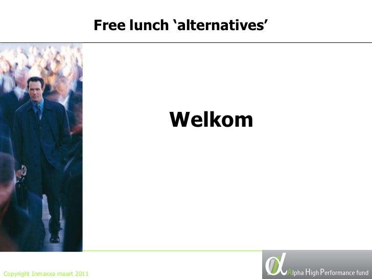 Copyright Inmaxxa maart 2011 Free lunch 'alternatives' Welkom