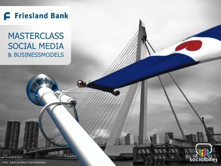 MASTERCLASS  Presentatie voor het zakelijk netwerk van Friesland Bank   SOCIAL MEDIA   & BUSINESSMODELS  Rotterdam over in...