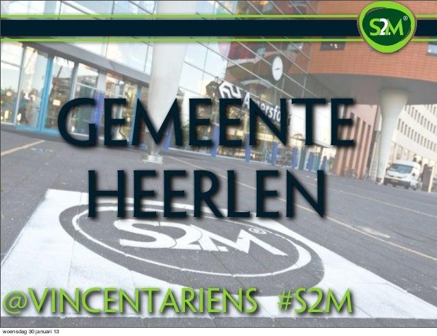 Gemeente                     Heerlen@vincentariens #S2mwoensdag 30 januari 13