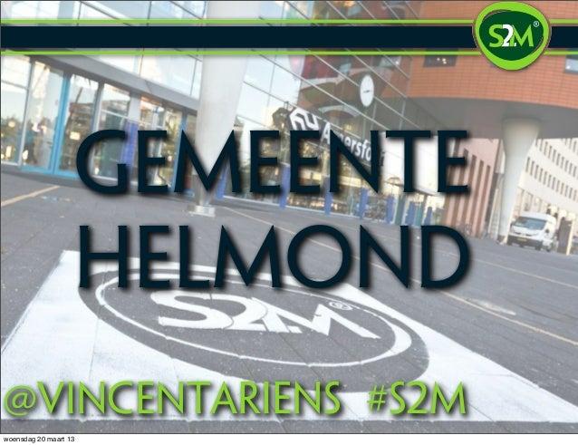 Gemeente                   Helmond@vincentariens #S2mwoensdag 20 maart 13