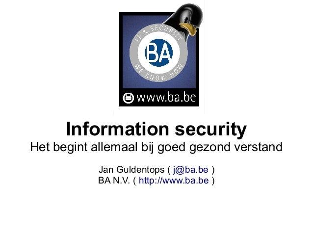 Information securityHet begint allemaal bij goed gezond verstand           Jan Guldentops ( j@ba.be )           BA N.V. ( ...