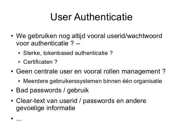 User Authenticatie●   We gebruiken nog altijd vooral userid/wachtwoord    voor authenticatie ? --    ●     Sterke, tokenba...