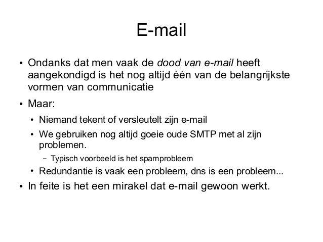 E-mail●   Ondanks dat men vaak de dood van e-mail heeft    aangekondigd is het nog altijd één van de belangrijkste    vorm...