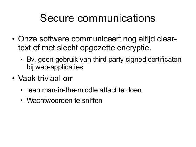 Secure communications●   Onze software communiceert nog altijd clear-    text of met slecht opgezette encryptie.    ●   Bv...