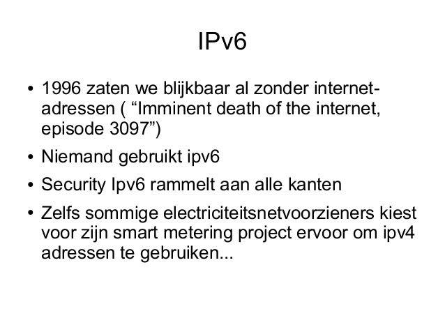 """IPv6●   1996 zaten we blijkbaar al zonder internet-    adressen ( """"Imminent death of the internet,    episode 3097"""")●   Ni..."""